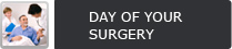 Day of your Surgery